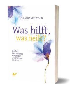Was hilft, was heilt? Ein Arzt beantwortet Fragen zur alternativen Medizin Wolfgang Vreemann